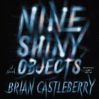 Nine Shiny Objects Downloadable audio file UBR by Brian Castleberry