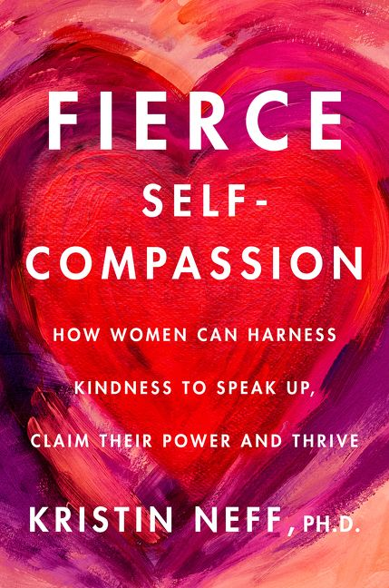 Book cover image: Fierce Self-Compassion: How Women Can Harness Kindness to Speak Up, Claim Their Power, and Thrive