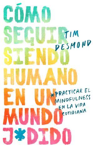 How to Stay Human in a F*cked-Up World / Cómo seguir siendo humano en un mundo j