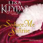 Seduce Me at Sunrise Downloadable audio file UBR by Lisa Kleypas