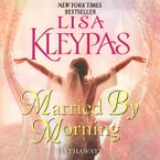 Married by Morning Downloadable audio file UBR by Lisa Kleypas
