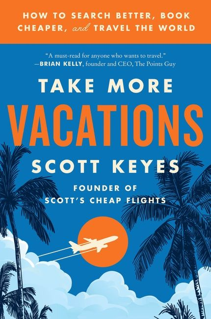 Book cover image: Take More Vacations: How to Search Better, Book Cheaper, and Travel the World
