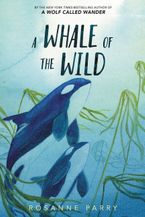 A Whale of the Wild Hardcover  by Rosanne Parry