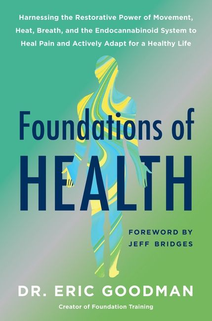 Book cover image: Foundations of Health: Harnessing the Restorative Power of Movement, Heat, Breath, and the Endocannabinoid System to Heal Pain and Actively Adapt for a Healthy Life