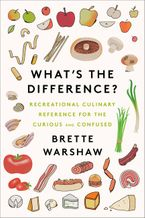 Book cover image: What's the Difference: Food-based Recreational Reference for the Curious and Confused