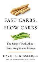 Fast Carbs, Slow Carbs Hardcover  by David A. Kessler M.D.