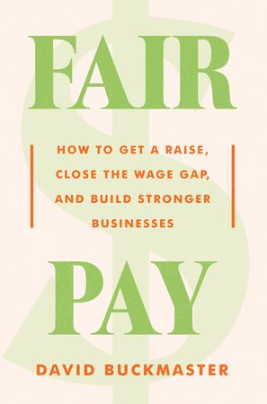 Book cover image: Fair Pay: How to Get a Raise, Close the Wage Gap, and Build Stronger Businesses