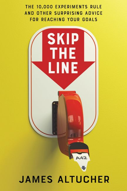 Book cover image: Skip the Line: The 10,000 Experiments Rule and Other Surprising Advice for Reaching Your Goals
