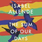 The Sum of Our Days Downloadable audio file UBR by Isabel Allende