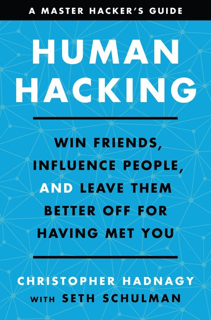 Book cover image: Human Hacking: Win Friends, Influence People, and Leave Them Better Off for Having Met You