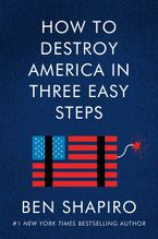 How to Destroy America in Three Easy Steps Hardcover  by Ben Shapiro