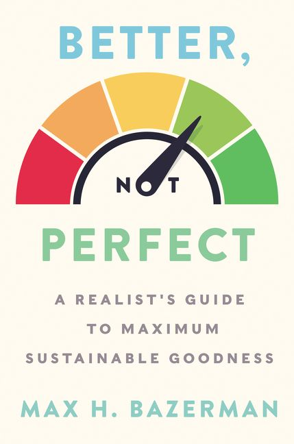 Book cover image: Better, Not Perfect: A Realist's Guide to Maximum Sustainable Goodness