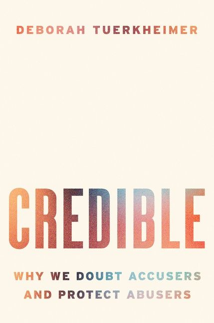 Book cover image: Credible: Why We Doubt Accusers and Protect Abusers