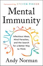Book cover image: Mental Immunity: Infectious Ideas, Mind-Parasites, and the Search for a Better Way to Think