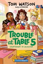 Trouble at Table 5 #6: Countdown to Disaster