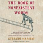 The Book of Nonexistent Words Downloadable audio file UBR by Stefano Massini