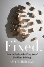 Book cover image: Fixed.: The Fine Art of Problem Solving