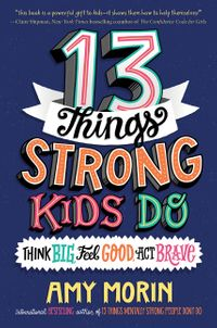 13-things-strong-kids-do-think-big-feel-good-act-brave