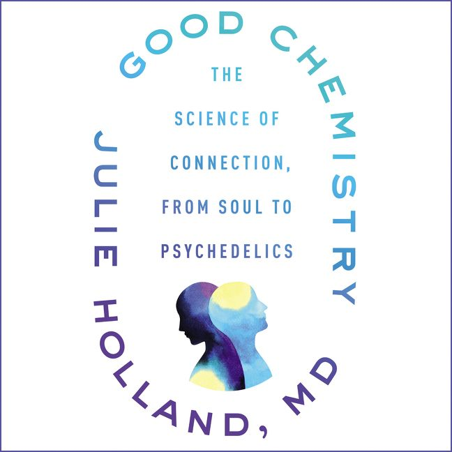 Book cover image: Good Chemistry: The Science of Connection, from Soul to Psychedelics