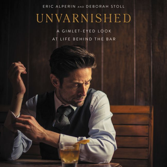 Book cover image: Unvarnished: A Gimlet-eyed Look at Life Behind the Bar