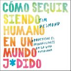 how-to-stay-human-in-a-fcked-up-world-como-seguir-siendo-humano-en-un-mundo-u
