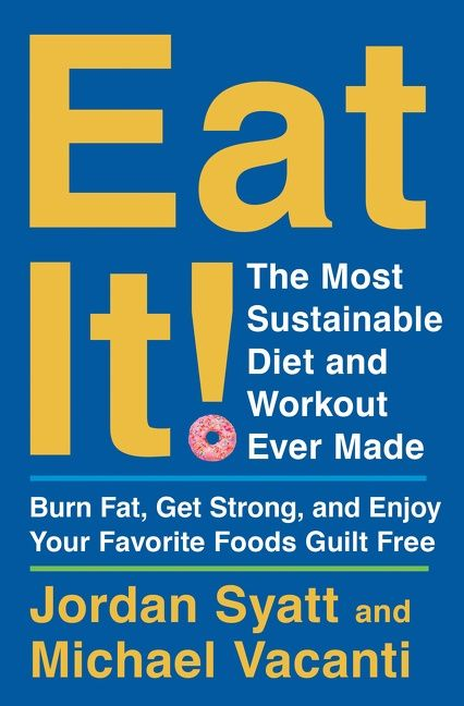 Book cover image: Eat It!: The Most Sustainable Diet and Workout Ever Made: Burn Fat, Get Strong, and Enjoy Your Favorite Foods Guilt Free