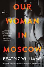 Our Woman in Moscow Hardcover  by Beatriz Williams