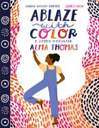 Ablaze with Color: A Story of Painter Alma Thomas