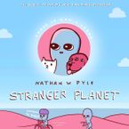 Stranger Planet Hardcover  by Nathan W. Pyle