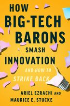 Book cover image: How Big-Tech Barons Smash Innovation—and How to Strike Back