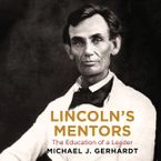Lincoln's Mentors Downloadable audio file UBR by Michael J. Gerhardt