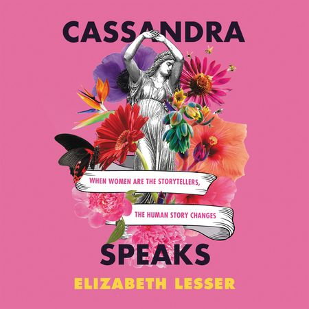 Book cover image: Cassandra Speaks: When Women Are the Storytellers, the Human Story Changes