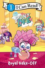 My Little Pony: Pony Life: Royal Bake-Off Paperback  by Hasbro