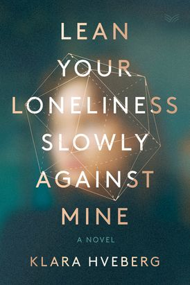 Lean Your Loneliness Slowly Against Mine