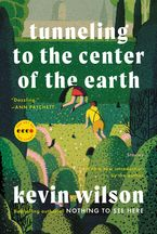 Tunneling to the Center of the Earth Paperback  by Kevin Wilson
