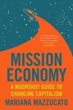 Book cover image: Mission Economy: A Moonshot Guide to Changing Capitalism