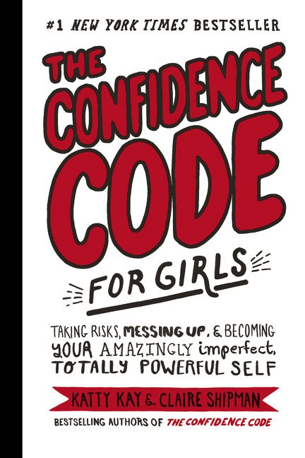 Book cover image: The Confidence Code for Girls (): Taking Risks, Messing Up, & Becoming Your Amazingly Imperfect, Totally Powerful Self | #1 New York Times Bestseller