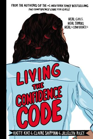 Book cover image: Living the Confidence Code (): Real Girls. Real Stories. Real Confidence.