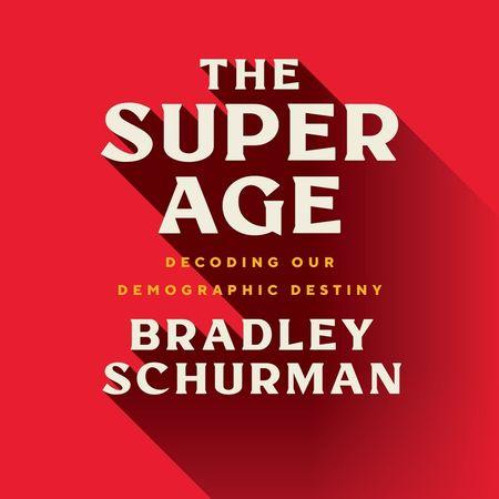 Book cover image: The Super Age: Decoding Our Demographic Destiny