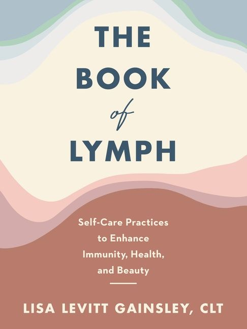 Book cover image: The Book of Lymph: Self-Care Practices to Enhance Immunity, Health, and Beauty