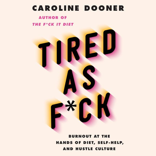 Book cover image: Tired as F*ck: Burnout at the Hands of Diet, Self-Help, and Hustle Culture