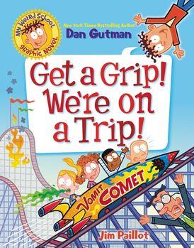 My Weird School Graphic Novel: Get a Grip! We're on a Trip!