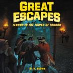 Great Escapes #5: Terror in the Tower of London Downloadable audio file UBR by W. N. Brown