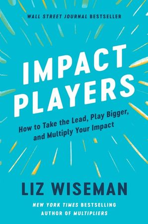 Book cover image: Impact Players: How to Take the Lead, Play Bigger, and Multiply Your Impact