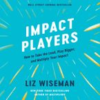 Impact Players Downloadable audio file UBR by Liz Wiseman