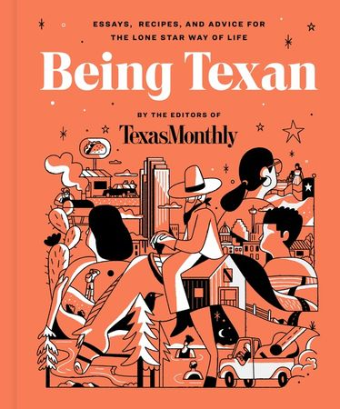 Book cover image: Being Texan: Essays, Recipes, and Advice for the Lone Star Way of Life