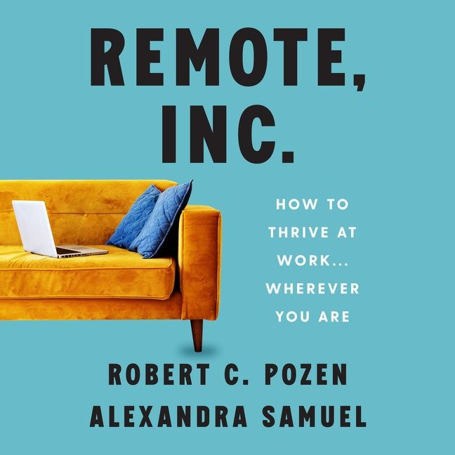 Book cover image: Remote, Inc.: How to Thrive at Work . . . Wherever You Are