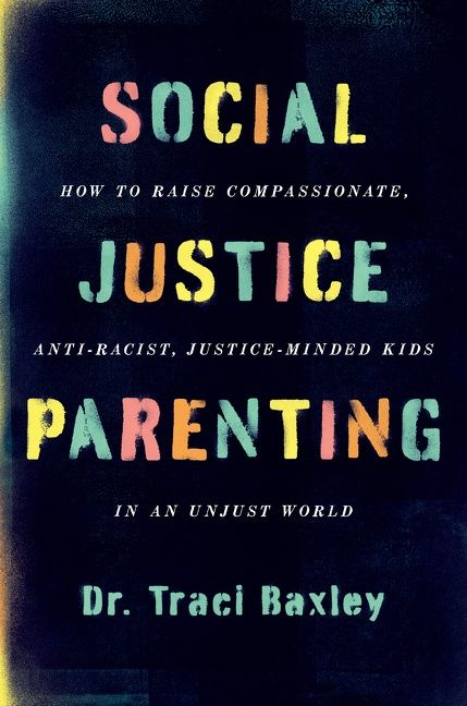 Book cover image: Social Justice Parenting: How to Raise Compassionate, Anti-Racist, Justice-Minded Kids in an Unjust World