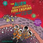 The Alien Adventures of Finn Caspian #4: Journey to the Center of That Thing Un Downloadable audio file UBR by Jonathan Messinger