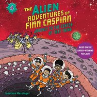 the-alien-adventures-of-finn-caspian-4-journey-to-the-center-of-that-thing-un